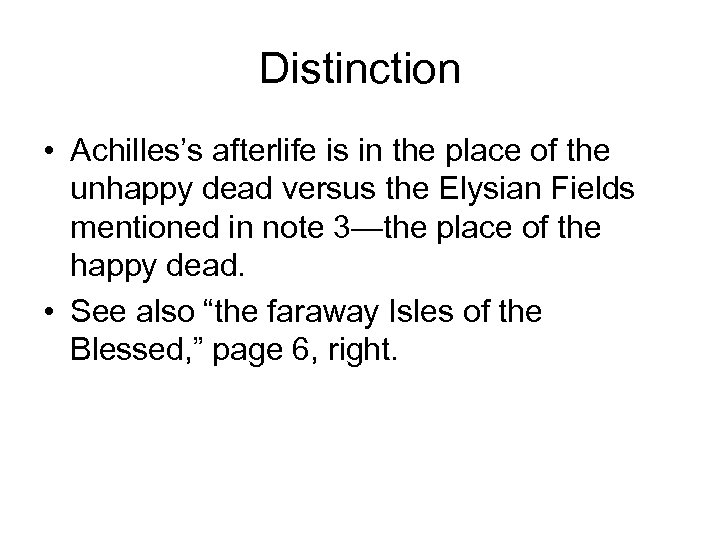 Distinction • Achilles's afterlife is in the place of the unhappy dead versus the