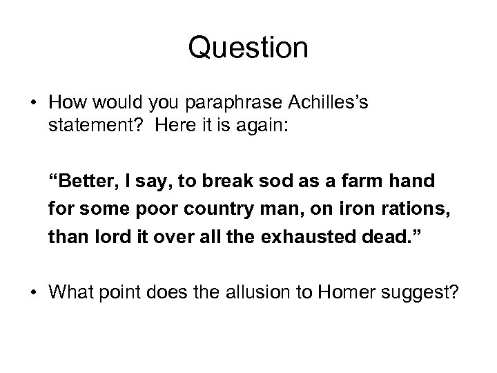 """Question • How would you paraphrase Achilles's statement? Here it is again: """"Better, I"""