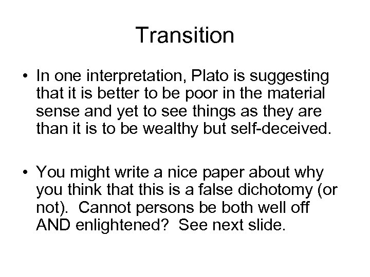 Transition • In one interpretation, Plato is suggesting that it is better to be