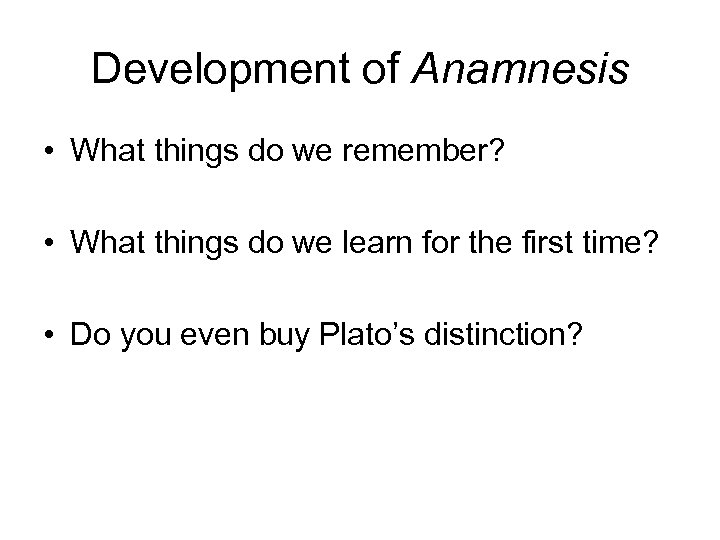 Development of Anamnesis • What things do we remember? • What things do we
