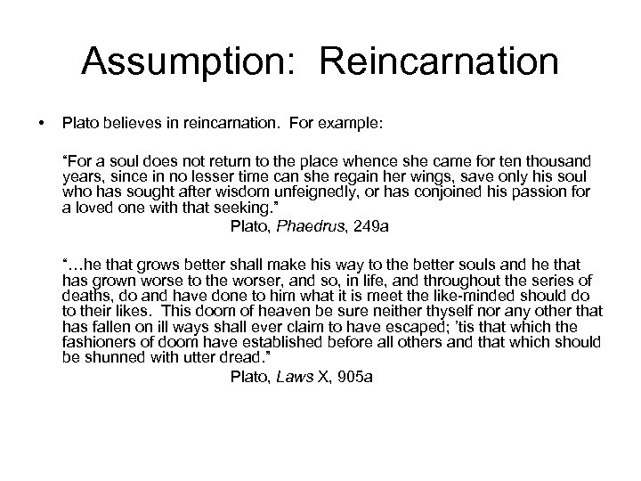 """Assumption: Reincarnation • Plato believes in reincarnation. For example: """"For a soul does not"""