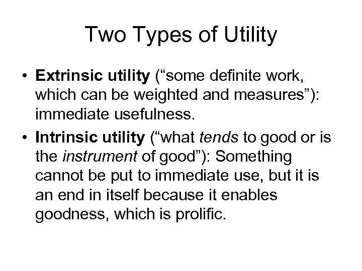 """Two Types of Utility • Extrinsic utility (""""some definite work, which can be weighted"""