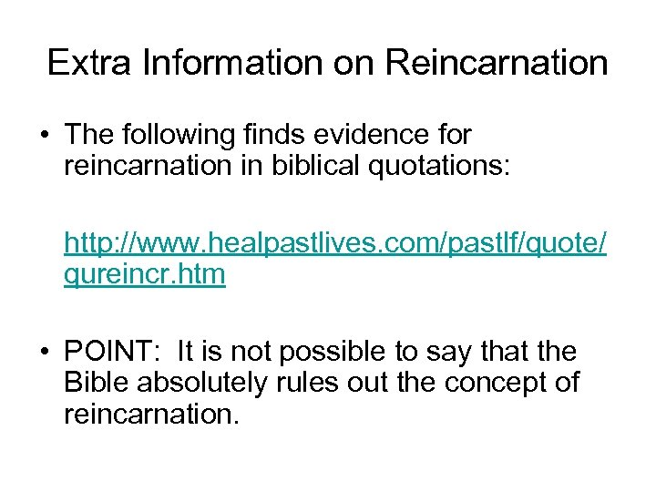 Extra Information on Reincarnation • The following finds evidence for reincarnation in biblical quotations: