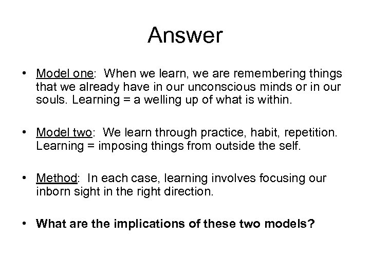 Answer • Model one: When we learn, we are remembering things that we already