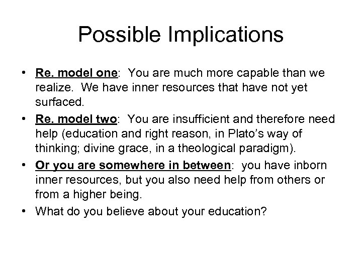 Possible Implications • Re. model one: You are much more capable than we realize.