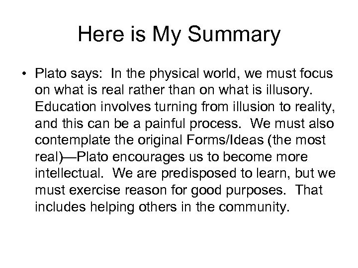 Here is My Summary • Plato says: In the physical world, we must focus