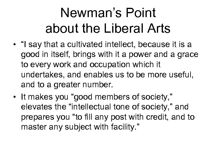 """Newman's Point about the Liberal Arts • """"I say that a cultivated intellect, because"""