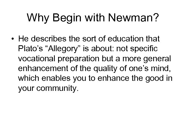 """Why Begin with Newman? • He describes the sort of education that Plato's """"Allegory"""""""