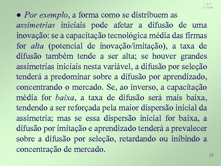 Mario Possas ● Por exemplo, a forma como se distribuem as assimetrias iniciais pode