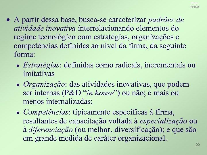 Mario Possas · A partir dessa base, busca-se caracterizar padrões de atividade inovativa interrelacionando