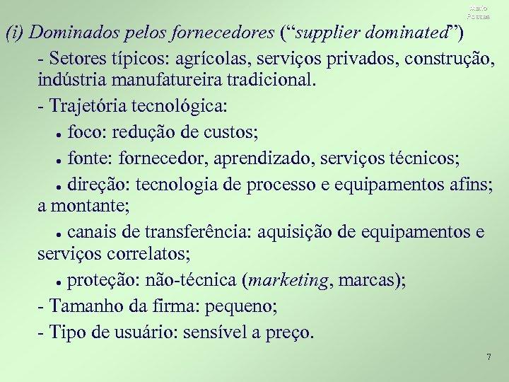 """Mario Possas (i) Dominados pelos fornecedores (""""supplier dominated"""") - Setores típicos: agrícolas, serviços privados,"""