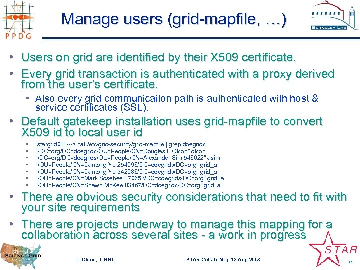 Manage users (grid-mapfile, …) • Users on grid are identified by their X 509