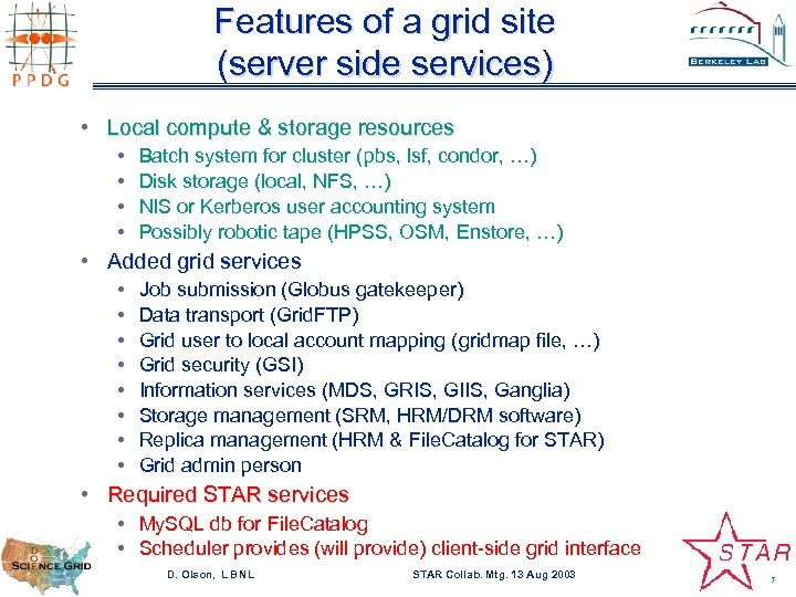 Features of a grid site (server side services) • Local compute & storage resources
