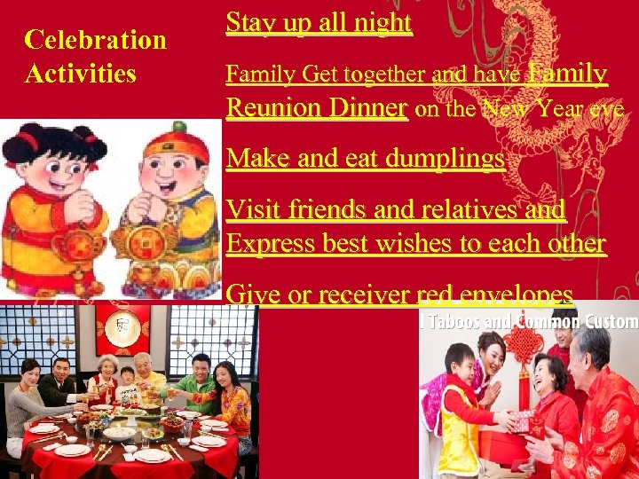 Celebration Activities Stay up all night Family Get together and have Family Reunion Dinner