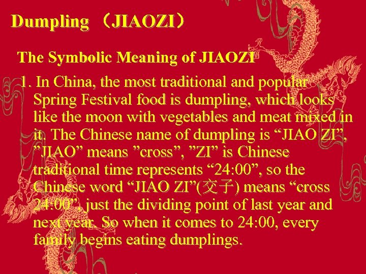 Dumpling (JIAOZI) The Symbolic Meaning of JIAOZI 1. In China, the most traditional and