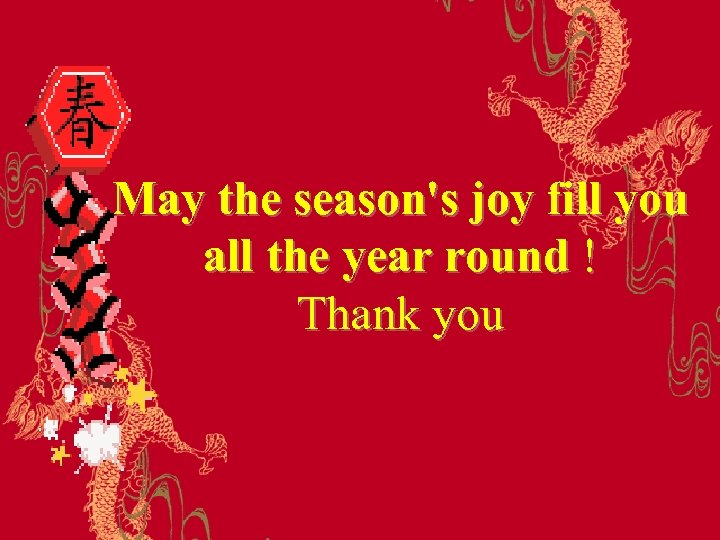 May the season's joy fill you all the year round ! Thank you
