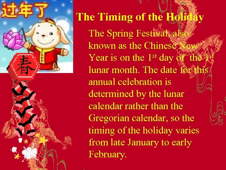 The Timing of the Holiday The Spring Festival, also known as the Chinese New