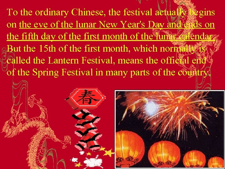 To the ordinary Chinese, the festival actually begins on the eve of the lunar