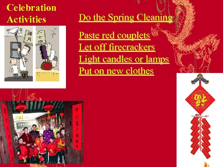 Celebration Activities Do the Spring Cleaning Paste red couplets Let off firecrackers Light candles