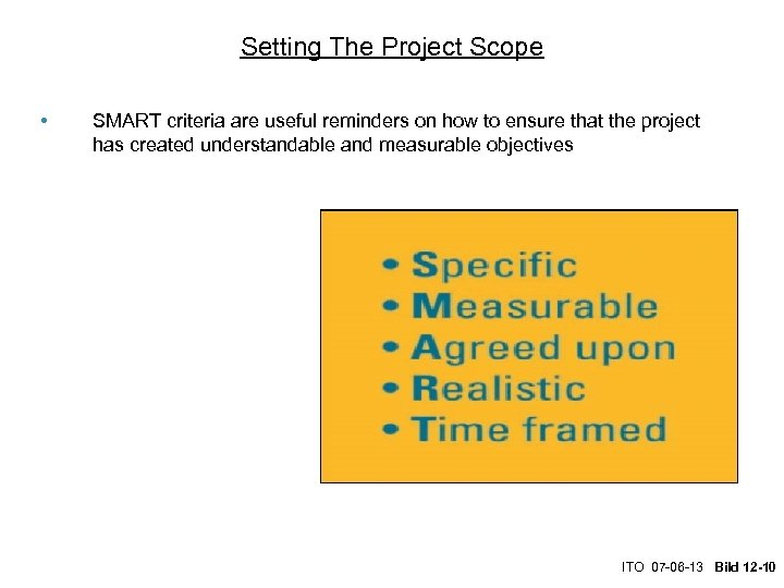 Setting The Project Scope • SMART criteria are useful reminders on how to ensure