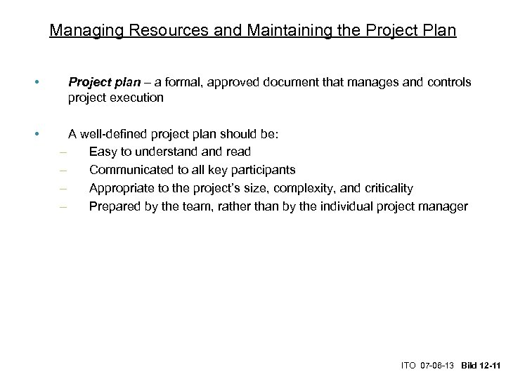 Managing Resources and Maintaining the Project Plan • Project plan – a formal, approved