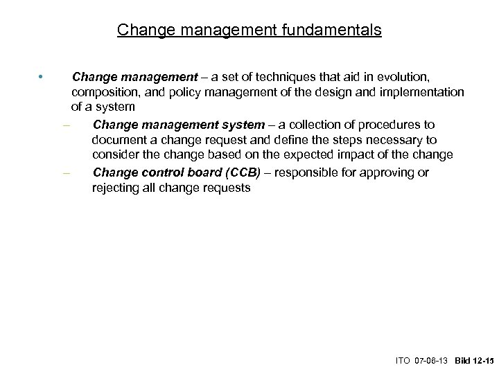 Change management fundamentals • Change management – a set of techniques that aid in