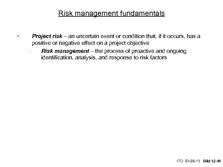Risk management fundamentals • Project risk – an uncertain event or condition that, if