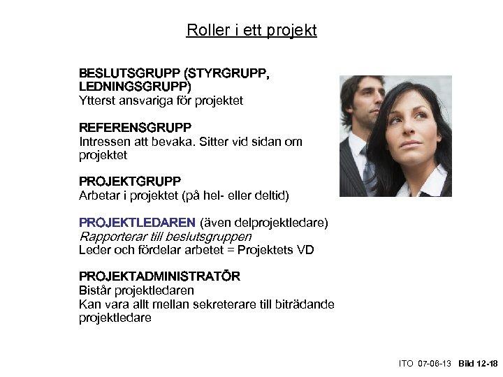 Roller i ett projekt BESLUTSGRUPP (STYRGRUPP, LEDNINGSGRUPP) Ytterst ansvariga för projektet REFERENSGRUPP Intressen att