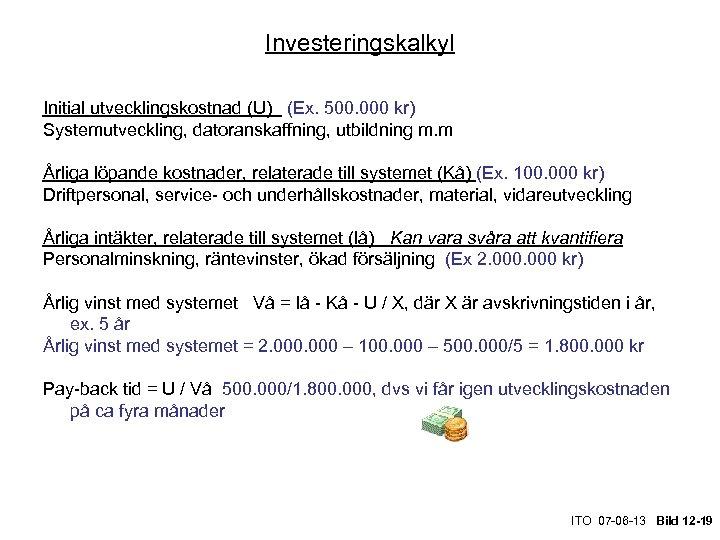 Investeringskalkyl Initial utvecklingskostnad (U) (Ex. 500. 000 kr) Systemutveckling, datoranskaffning, utbildning m. m Årliga