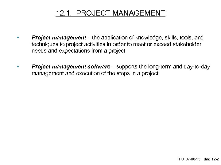 12. 1. PROJECT MANAGEMENT • Project management – the application of knowledge, skills, tools,