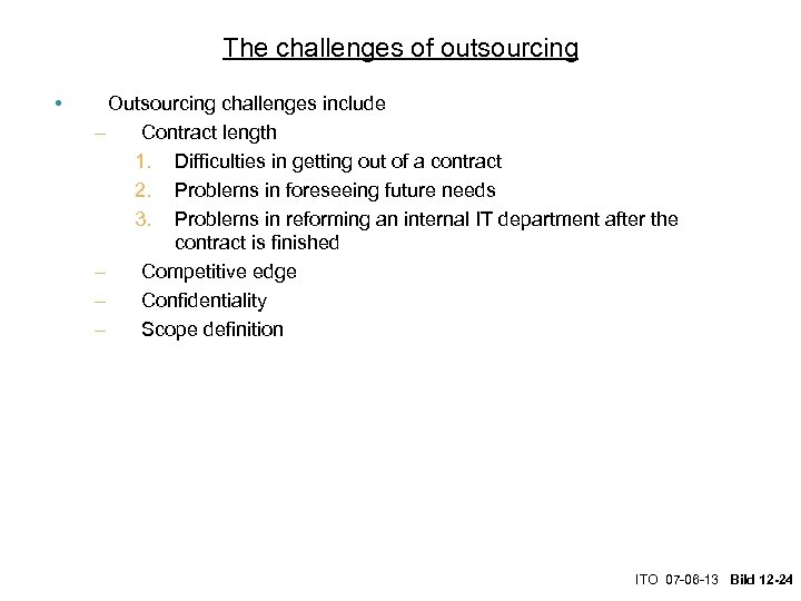 The challenges of outsourcing • Outsourcing challenges include – Contract length 1. Difficulties in
