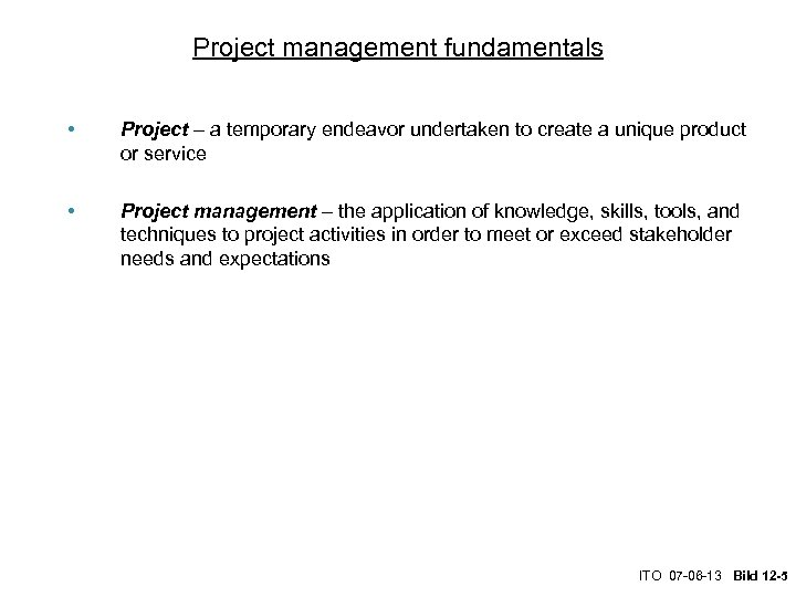 Project management fundamentals • Project – a temporary endeavor undertaken to create a unique