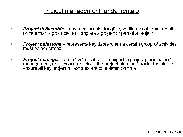 Project management fundamentals • Project deliverable – any measurable, tangible, verifiable outcome, result, or