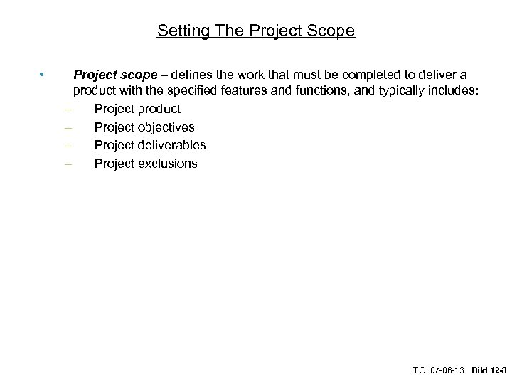 Setting The Project Scope • Project scope – defines the work that must be