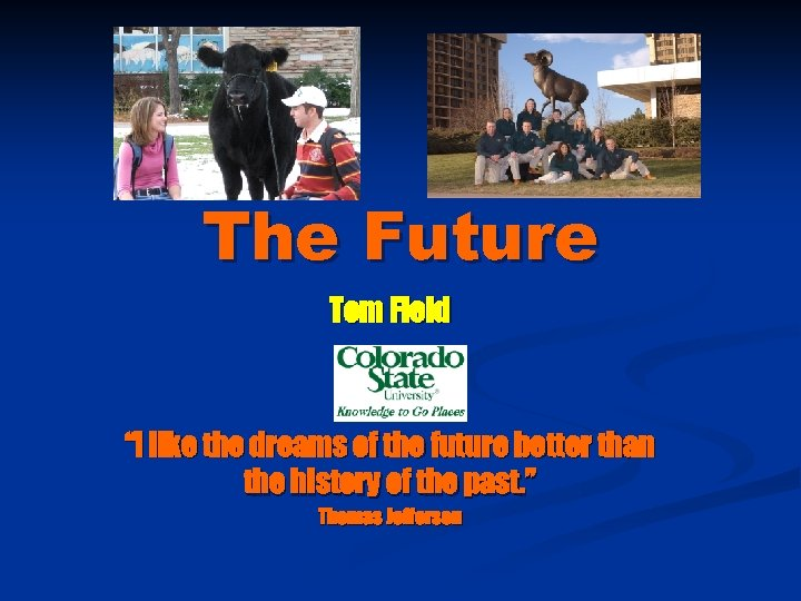 "The Future Tom Field ""I like the dreams of the future better than the"
