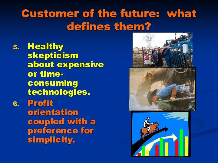 Customer of the future: what defines them? 5. 6. Healthy skepticism about expensive or