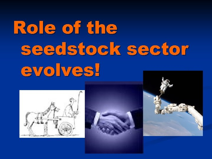 Role of the seedstock sector evolves!
