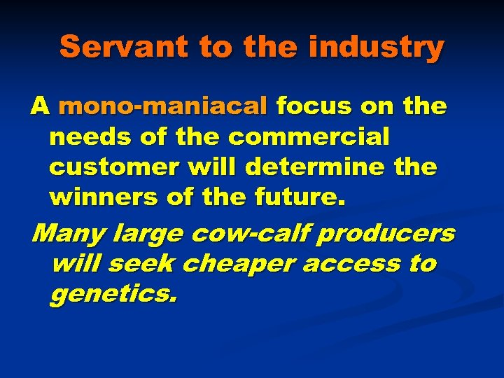 Servant to the industry A mono-maniacal focus on the needs of the commercial customer