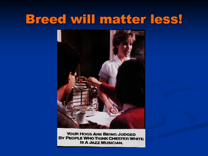 Breed will matter less!