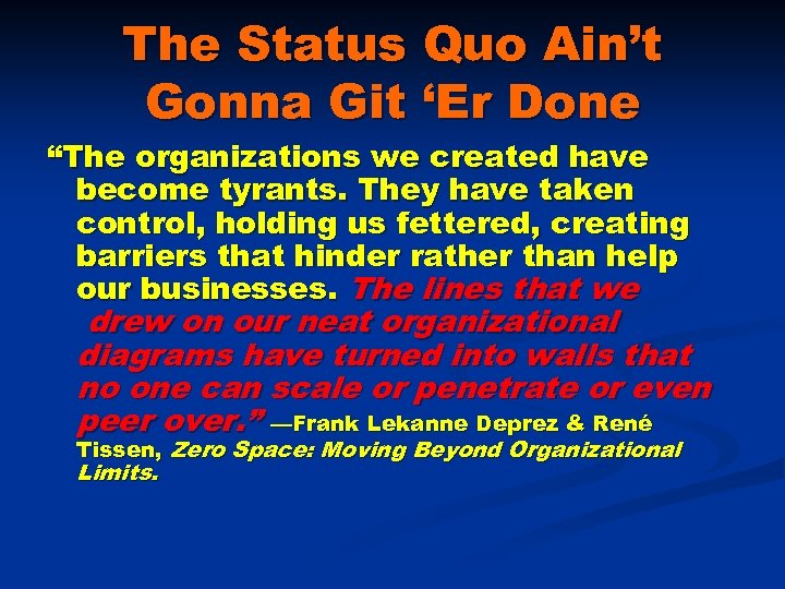 "The Status Quo Ain't Gonna Git 'Er Done ""The organizations we created have become"