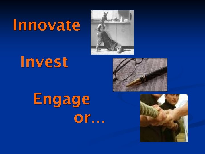 Innovate Invest Engage or…