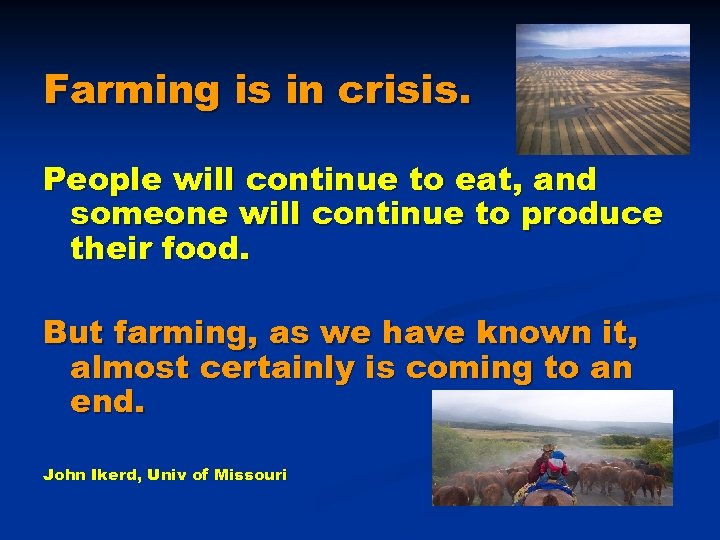 Farming is in crisis. People will continue to eat, and someone will continue to