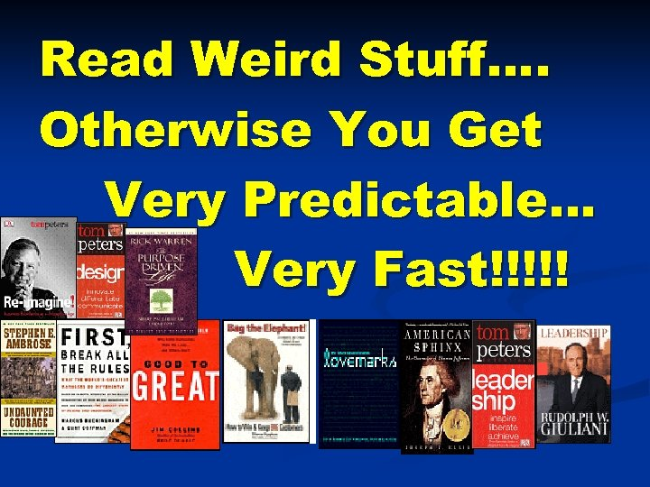 Read Weird Stuff…. Otherwise You Get Very Predictable… Very Fast!!!!!