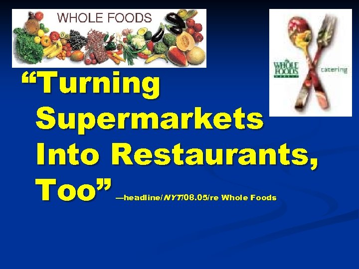 """Turning Supermarkets Into Restaurants, Too"" —headline/NYT/08. 05/re Whole Foods"