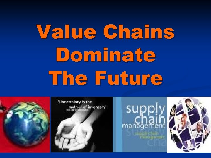 Value Chains Dominate The Future