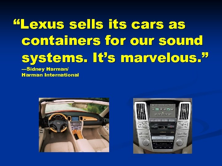 """Lexus sells its cars as containers for our sound systems. It's marvelous. "" —Sidney"