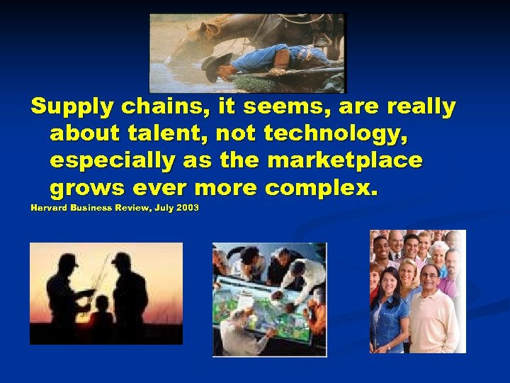 Supply chains, it seems, are really about talent, not technology, especially as the marketplace