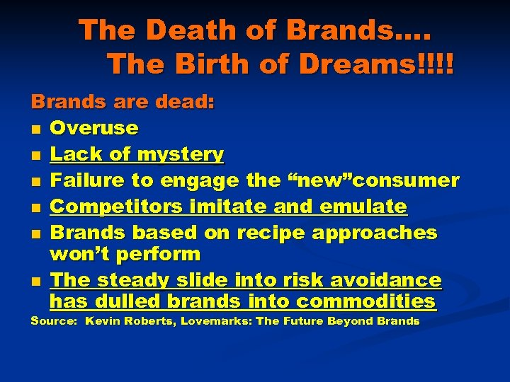 The Death of Brands…. The Birth of Dreams!!!! Brands are dead: n Overuse n