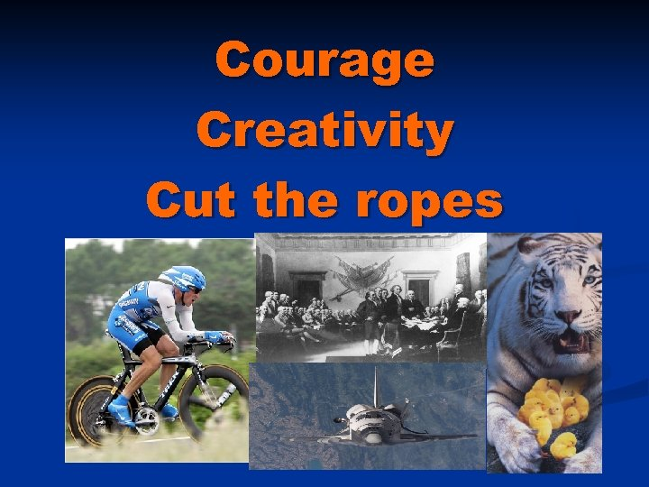 Courage Creativity Cut the ropes
