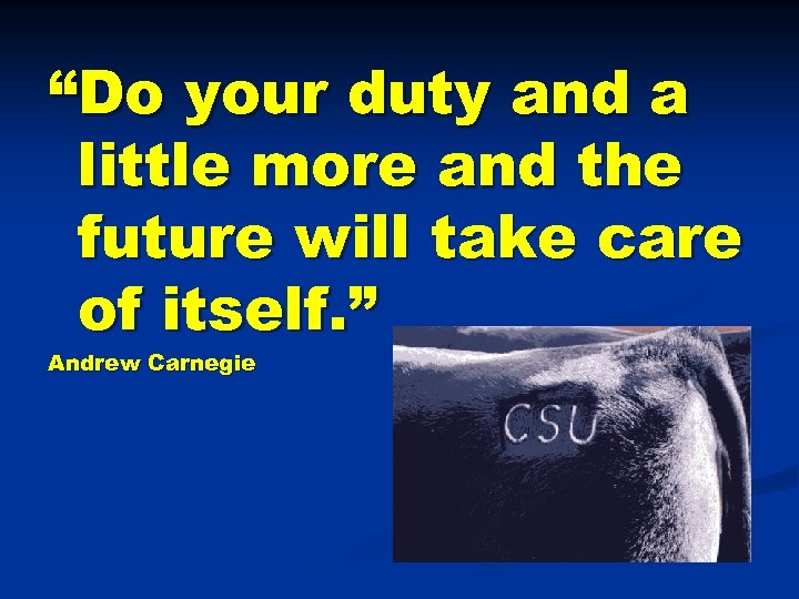 """Do your duty and a little more and the future will take care of"